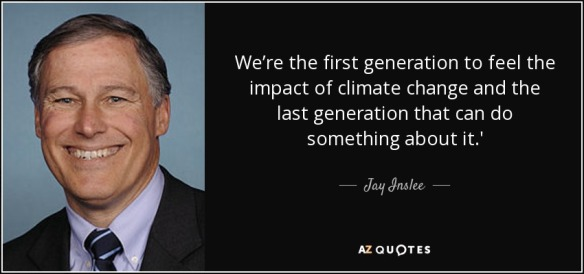 quote-we-re-the-first-generation-to-feel-the-impact-of-climate-change-and-the-last-generation-jay-inslee-71-54-71